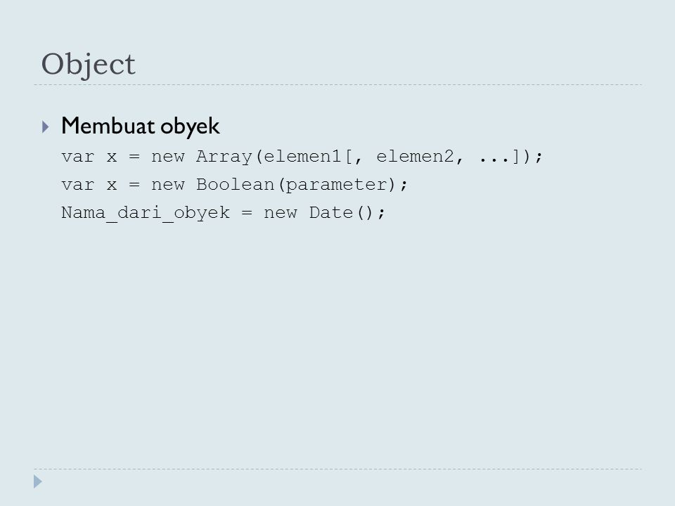 Object Membuat obyek var x = new Array(elemen1[, elemen2, ...]);